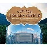 Vintage Trailer Voyeur: A Peek Inside the Unique Custom Trailer Culture