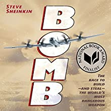 Bomb: The Race to Build - and Steal - the World's Most Dangerous Weapon Audiobook by Steve Sheinkin Narrated by Roy Roy Samuelson