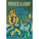 The Trouble with Squids #4 (Splurch Academy)