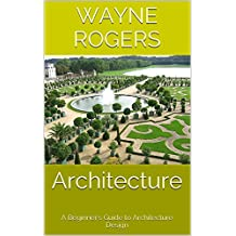 Architecture: A Beginner's Guide to Architecture Design