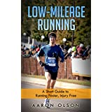 Low-Mileage Running: Run Faster, Injury Free!