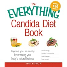 The Everything Candida Diet Book: Improve your immunity by restoring your body's natural balance (Everything®)