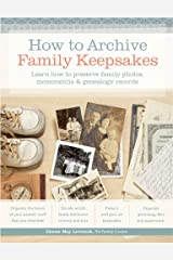 How to Archive Family Keepsakes: Learn How to Preserve Family Photos, Memorabilia and Genealogy Records Kindle Edition