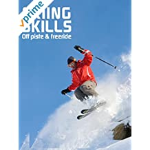 Skiing Skills - Off Piste and Freeride