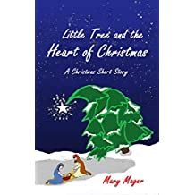 Little Tree and the Heart of Christmas: A Christmas Short Story