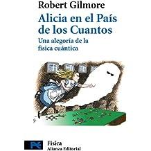 Alicia en el pais de los cuantos / Alice in Tales Country: Una Alegoria De La Fisica Cuantica (Ciencia Y Tecnicafisica) (Spanish Edition)