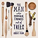 The Man Who Made Things out of Trees Hörbuch von Robert Penn Gesprochen von: Robert Penn