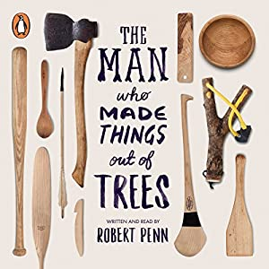The Man Who Made Things out of Trees Hörbuch