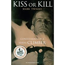 Kiss or Kill: Confessions of a Serial Climber Audiobook by Mark Twight Narrated by Jonathan Yen