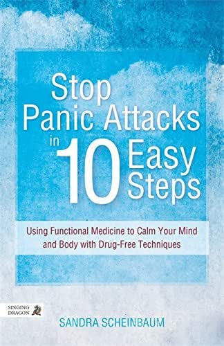 Stop Panic Attacks in 10 Easy Steps: Using Functional Medicine to Calm Your Mind and Body with Drug-Free Techniques
