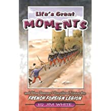 Life's Great Moments: And Other Reasons I Considered Joining the French Foreign Legion