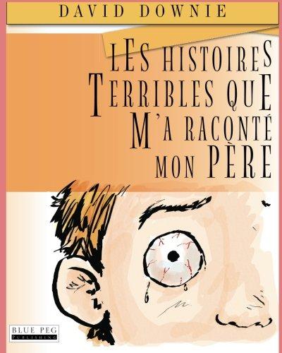 Les Histoires Terribles Que M'a Raconte Mon Pere  [Downie, David] (Tapa Blanda)