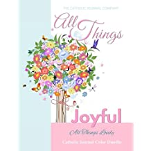 All Things Joyful All Things Lovely Catholic Journal Color Doodle: First Communion Gifts for Girls in All Departments Confirmation Gifts for Girl in all departments Confirmation Gifts in all Cathoic Devotional for Women in all Catholic Prayer Book in All Dep Catholic Devotional 2017 in all Dep