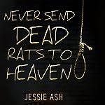 Never Send Dead Rats to Heaven | Jessie Ash
