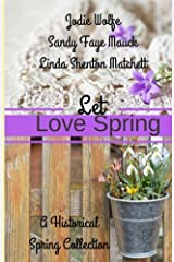 Let Love Spring: A Historical Spring Collection Paperback