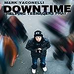 Downtime: Teaching Teens to Pray   Mark Yaconelli