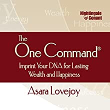 The One Command: Imprint Your DNA for Lasting Wealth and Happiness Audiobook by Asara Lovejoy Narrated by Asara Lovejoy