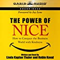 The Power of Nice: How to Conquer the Business World with Kindness Audiobook by Linda Kaplan Thaler, Robin Koval Narrated by Linda Kaplan Thaler, Robin Koval