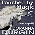 Touched by Magic: King's Wolf, Book 1 Audiobook by Doranna Durgin Narrated by Antony Ferguson