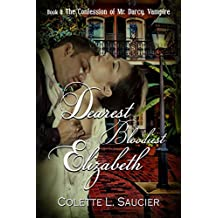 Dearest Bloodiest Elizabeth: Book II:  The Confession of Mr Darcy, Vampire (English Edition)