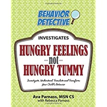By Ava Parnass Hungry Feelings Not Hungry Tummy: Investigate, Understand, Translate and Transform Your Child's Beha (1st Frist Edition) [Paperback]