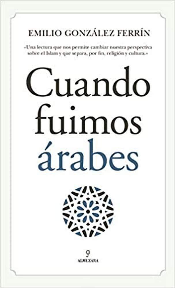 Cuando fuimos árabes (Al Ándalus): Amazon.es: González Ferrín, Emilio: Libros