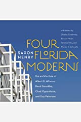 Four Florida Moderns: The Architecture of Alberto Alfonso, René González, Chad Oppenheim, and Guy Peterson Hardcover