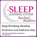 Stop Drinking Alcohol, Alcoholism and Addiction Help: With Hypnosis, Meditation, Relaxation and Subliminal   Joel Thielke
