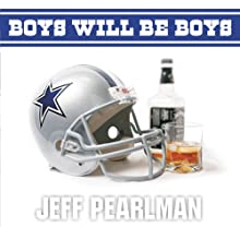 Boys Will Be Boys: The Glory Days and Party Nights of the Dallas Cowboys Dynasty Audiobook by Jeff Pearlman Narrated by Arthur Morey