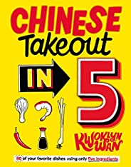 Chinese Takeout in 5: 80 of Your Favorite Dishes Using Only Five Ingredients