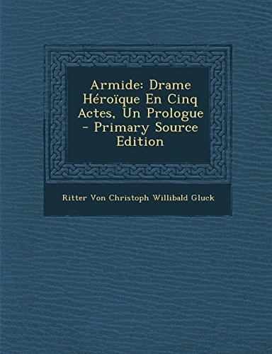 Armide Drame Héroïque En Cinq Actes, Un Prologue  [Christoph Willibald Gluck, Ritter Von] (Tapa Blanda)