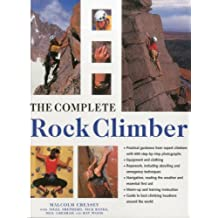 The Complete Rock Climber: The complete practical handbook on rock climbing from first steps to advanced rescue techniques, shown in over 600 clear and informative photographs