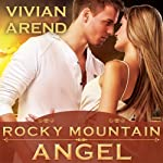 Rocky Mountain Angel: Six Pack Ranch Series, Book 4 | Vivian Arend
