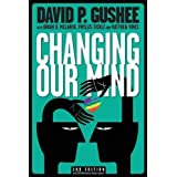 Changing Our Mind by David P Gushee (2015-01-31)