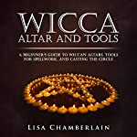 Wicca Altar and Tools: A Beginner's Guide to Wiccan Altars, Tools for Spellwork, and Casting the Circle: Practicing the Craft, Volume 2 | Lisa Chamberlain