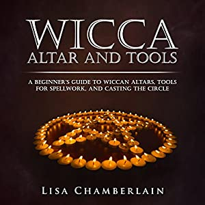 Wicca Altar and Tools: A Beginner's Guide to Wiccan Altars, Tools for Spellwork, and Casting the Circle Hörbuch