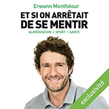 Et si on arrêtait de se mentir: Alimentation, sport, santé | Livre audio Auteur(s) : Erwann Menthéour Narrateur(s) : Ali Guentas