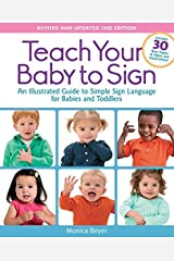 Teach Your Baby to Sign, Revised and Updated 2nd Edition: An Illustrated Guide to Simple Sign Language for Babies and Toddlers - Includes 30 New Pages of Signs and Illustrations! by Monica Beyer(2015 Paperback