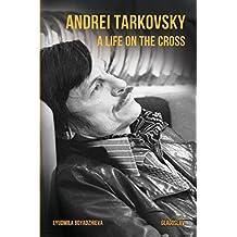 Andrei Tarkovsky: A Life on the Cross