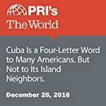 Cuba Is a Four-Letter Word to Many Americans. But Not to Its Island Neighbors. | The World Staff