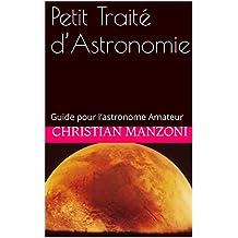 Petit Traité d'Astronomie: Guide pour l'astronome Amateur (French Edition)