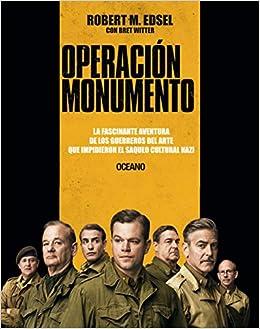 Operación Monumento: La Fascinante Aventura de Los Guerreros del Arte Que Impidieron El Saqueo Cultural Nazi: Amazon.es: Edsel, Robert M., Witter, Bret: Libros