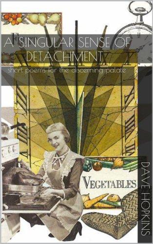 A Singular Sense Of Detachment (short poems for the discerning palate)