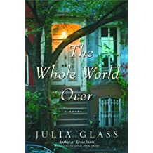 The Whole World Over: A Novel