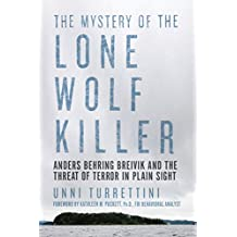 The Mystery of the Lone Wolf Killer: Anders Behring Breivik and the Threat of Terror in Plain Sight