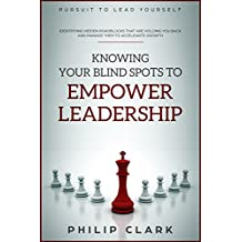 Knowing your blind spots to empower leadership (Pursuit to Lead Yourself Book 7)