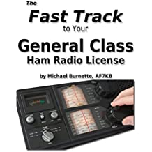The Fast Track to Your General Class Ham Radio License: Covers all FCC General Class Exam Questions July 1, 2015 until June 30, 2019 (Fast Track Ham License Series Book 2)