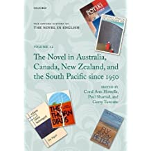 The Oxford History of the Novel in English: Volume 12: The Novel in Australia, Canada, New Zealand, and the South Pacific Since 1950