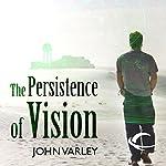 The Persistence of Vision   John Varley
