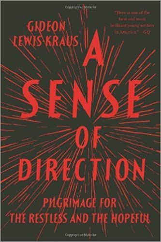A Sense of Direction: Pilgrimage for the Restless and the Hopeful by Gideon Lewis-Kraus (2013-05-07)
